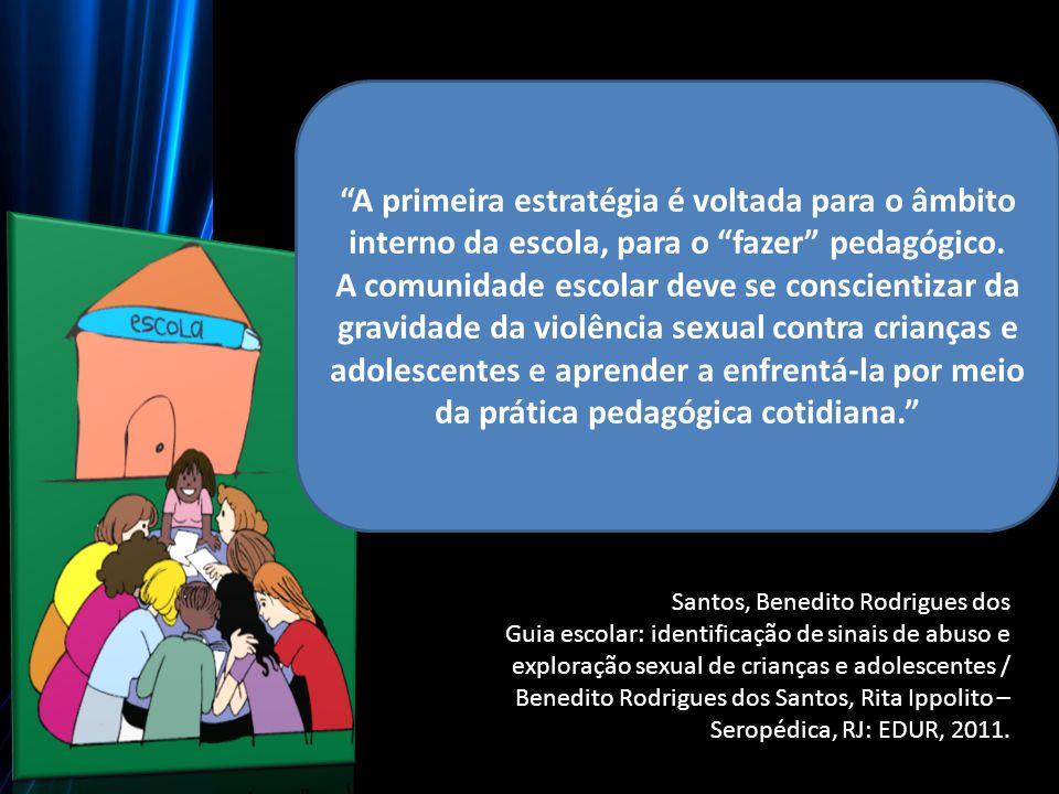 Santos, Benedito Rodrigues dos Guia escolar: identificação de sinais de abuso e exploração sexual de crianças e adolescentes / Benedito Rodrigues dos