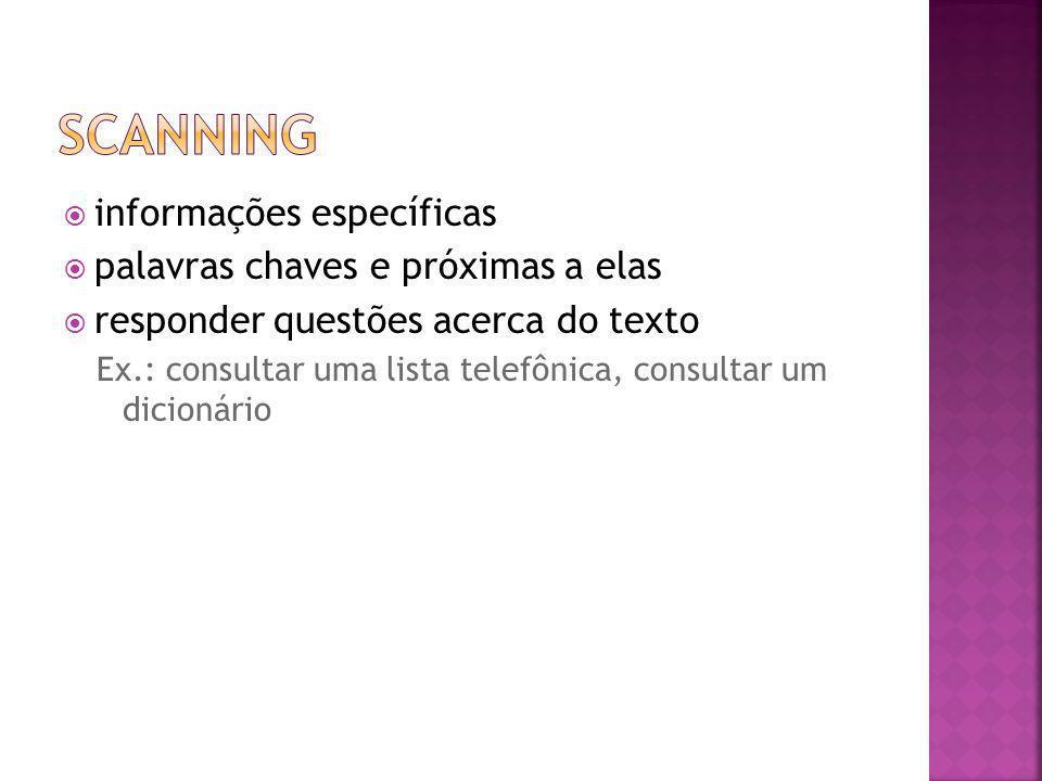 iinformações específicas ppalavras chaves e próximas a elas rresponder questões acerca do texto Ex.: consultar uma lista telefônica, consultar u
