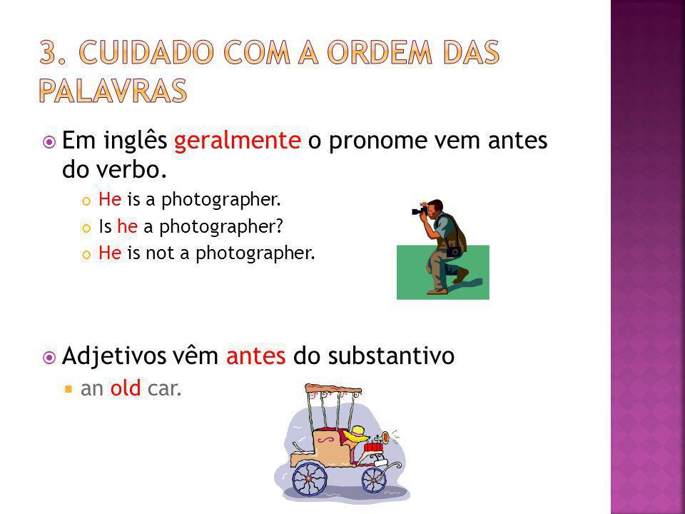 EEm inglês geralmente o pronome vem antes do verbo. He is a photographer. Is he a photographer? He is not a photographer. AAdjetivos vêm antes do
