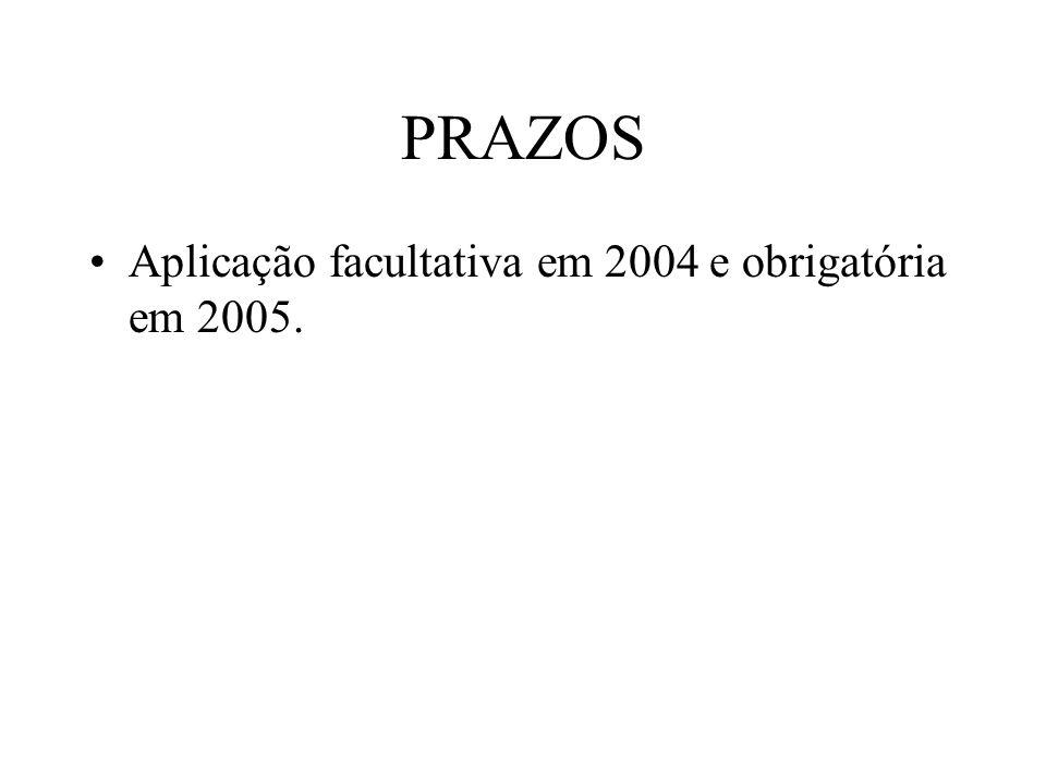 PRAZOS Aplicação facultativa em 2004 e obrigatória em 2005.
