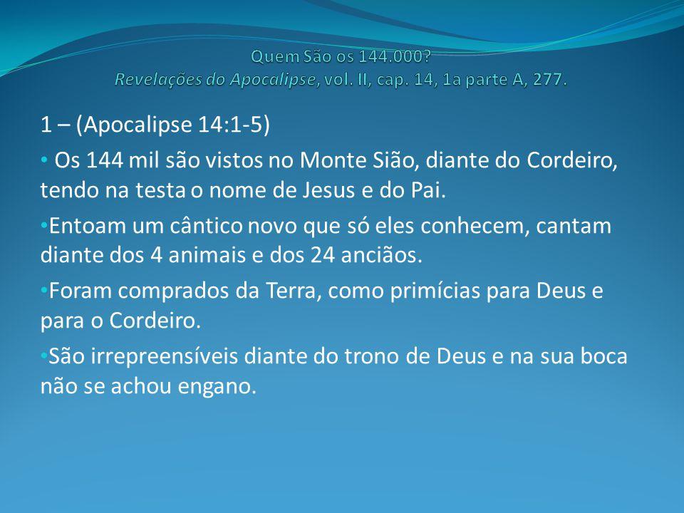 1 – (Apocalipse 14:1-5) Os 144 mil são vistos no Monte Sião, diante do Cordeiro, tendo na testa o nome de Jesus e do Pai.