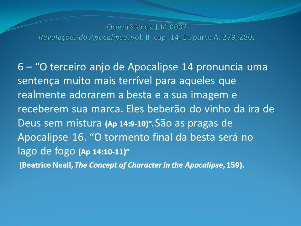 6 – O terceiro anjo de Apocalipse 14 pronuncia uma sentença muito mais terrível para aqueles que realmente adorarem a besta e a sua imagem e receberem sua marca.
