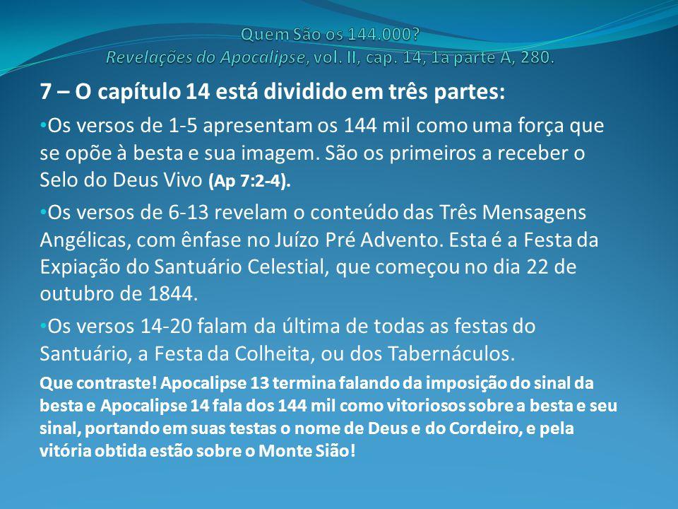 7 – O capítulo 14 está dividido em três partes: Os versos de 1-5 apresentam os 144 mil como uma força que se opõe à besta e sua imagem.