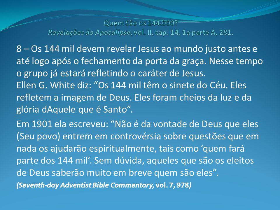 8 – Os 144 mil devem revelar Jesus ao mundo justo antes e até logo após o fechamento da porta da graça.