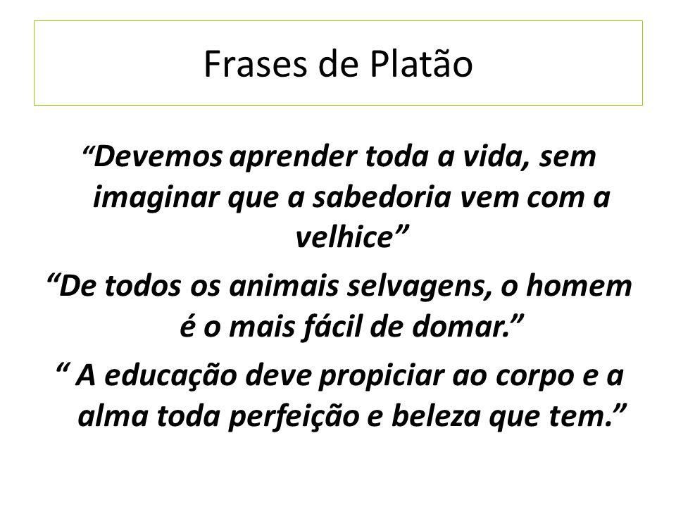 """Frases de Platão """" Devemos aprender toda a vida, sem imaginar que a sabedoria vem com a velhice"""" """"De todos os animais selvagens, o homem é o mais fáci"""