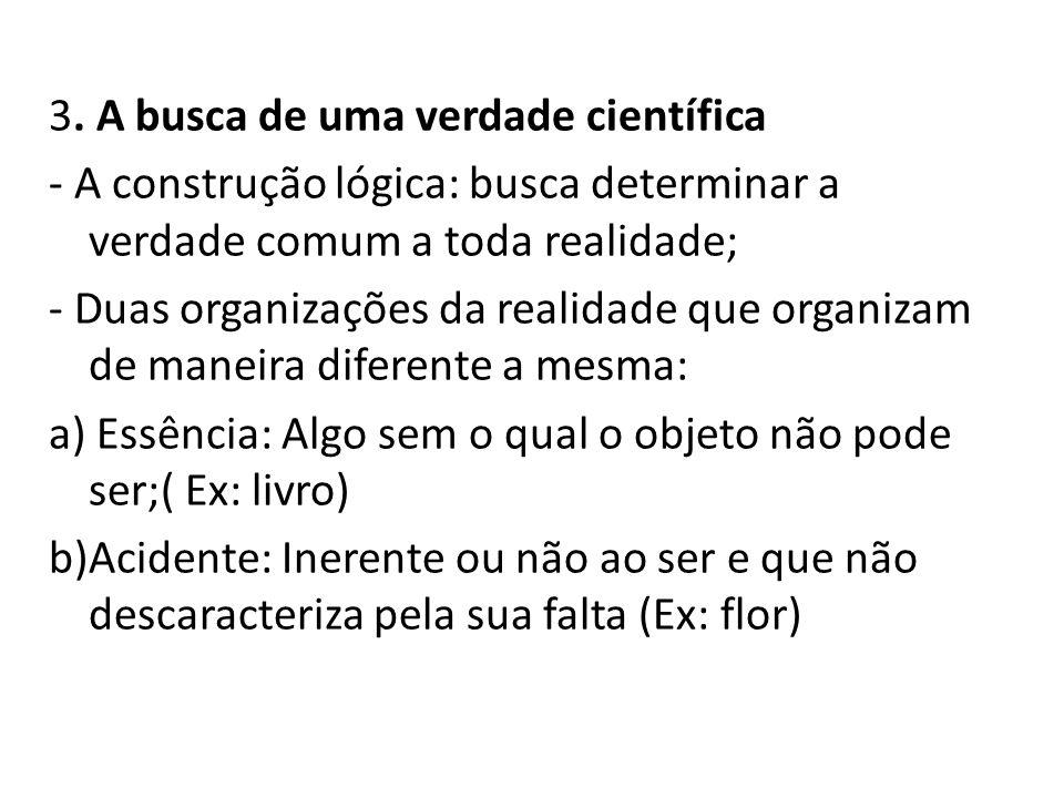 3. A busca de uma verdade científica - A construção lógica: busca determinar a verdade comum a toda realidade; - Duas organizações da realidade que or
