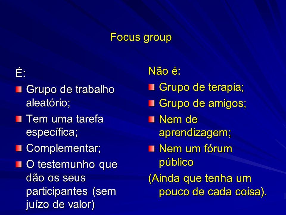É: Grupo de trabalho aleatório; Tem uma tarefa específica; Complementar; O testemunho que dão os seus participantes (sem juízo de valor) Não é: Grupo de terapia; Grupo de amigos; Nem de aprendizagem; Nem um fórum público (Ainda que tenha um pouco de cada coisa).