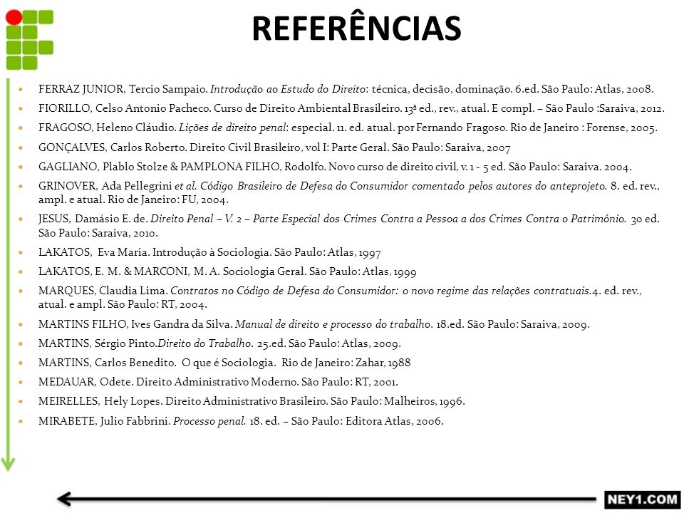 FERRAZ JUNIOR, Tercio Sampaio. Introdução ao Estudo do Direito: técnica, decisão, dominação. 6.ed. São Paulo: Atlas, 2008. FIORILLO, Celso Antonio Pac
