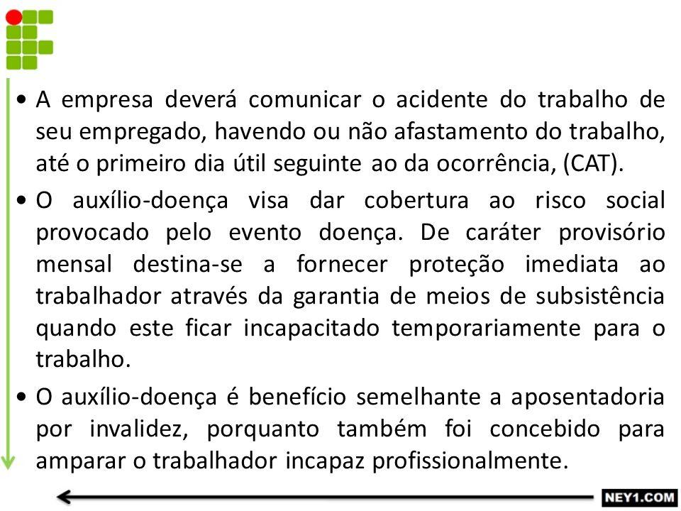 A empresa deverá comunicar o acidente do trabalho de seu empregado, havendo ou não afastamento do trabalho, até o primeiro dia útil seguinte ao da ocorrência, (CAT).