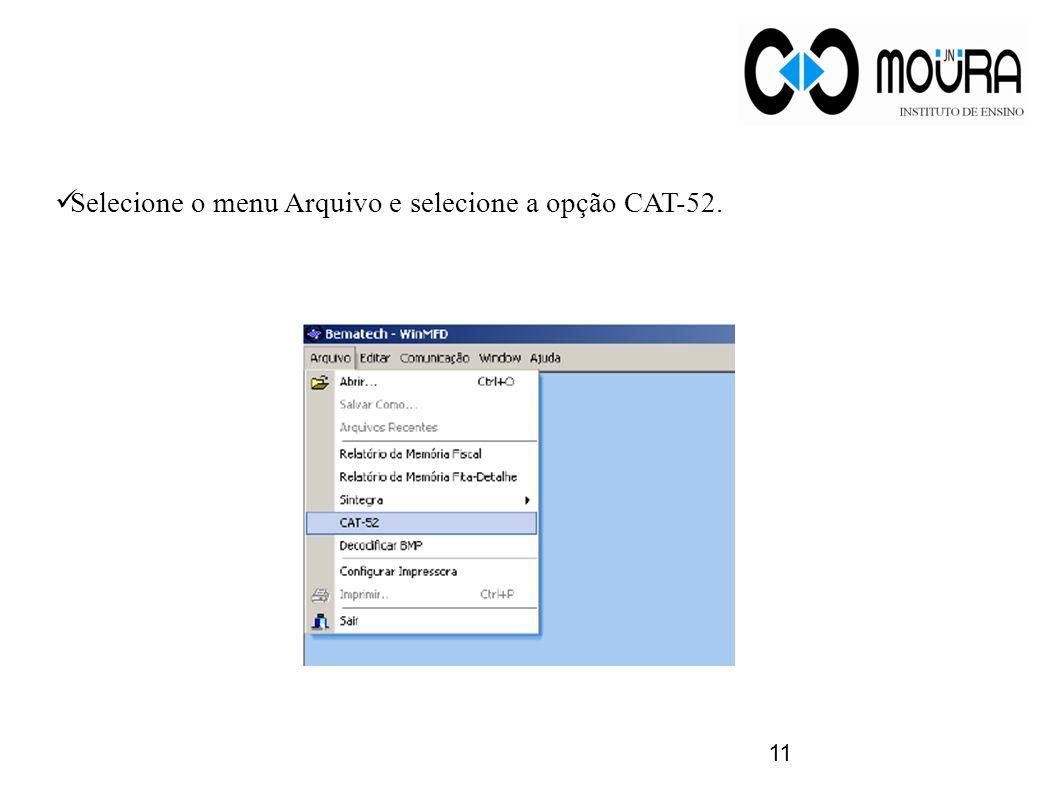 11 Selecione o menu Arquivo e selecione a opção CAT-52.