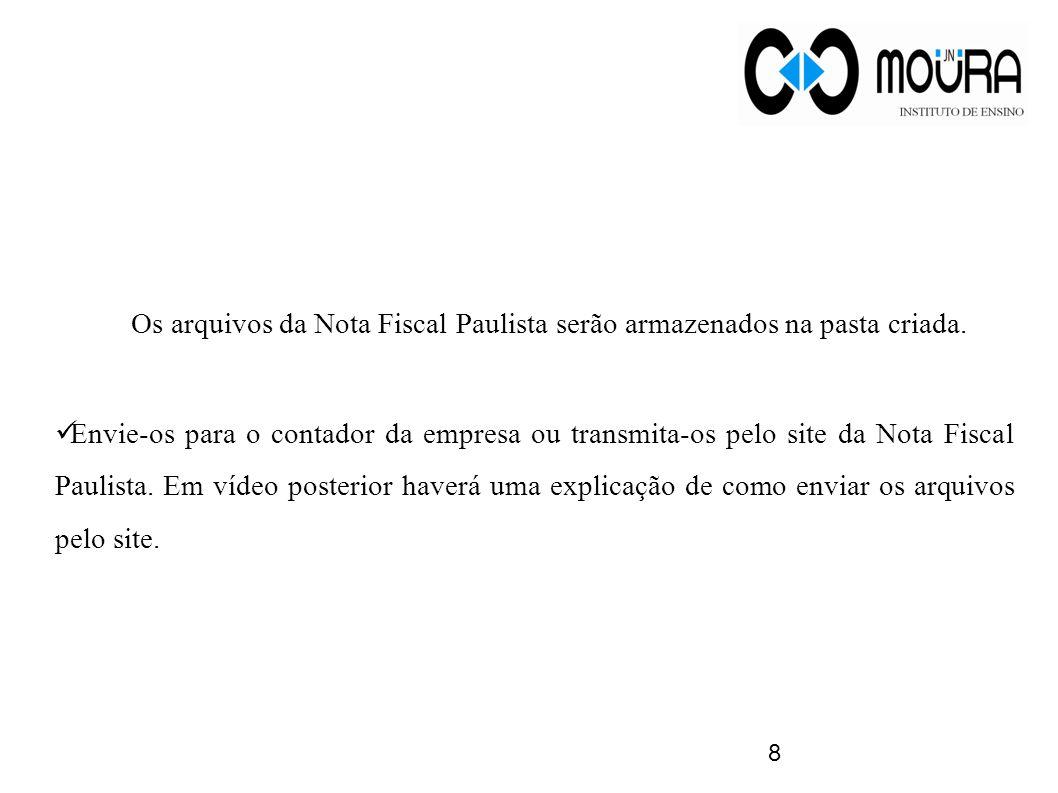 8 Os arquivos da Nota Fiscal Paulista serão armazenados na pasta criada. Envie-os para o contador da empresa ou transmita-os pelo site da Nota Fiscal