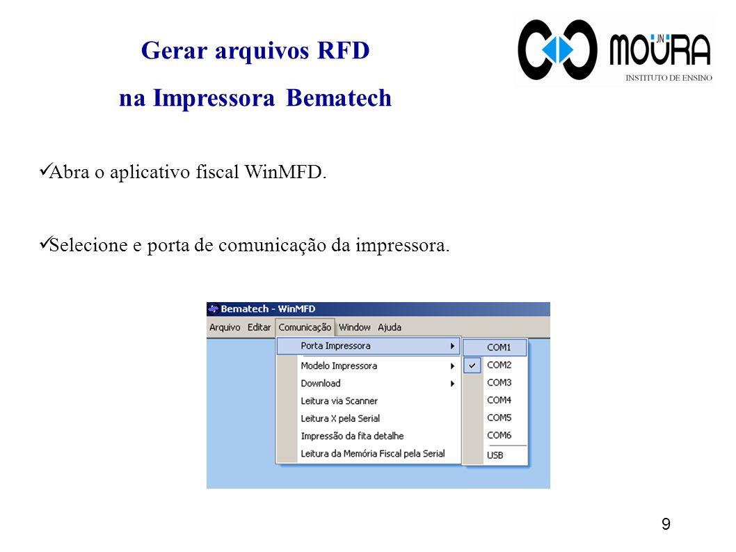 9 Gerar arquivos RFD na Impressora Bematech Abra o aplicativo fiscal WinMFD. Selecione e porta de comunicação da impressora.