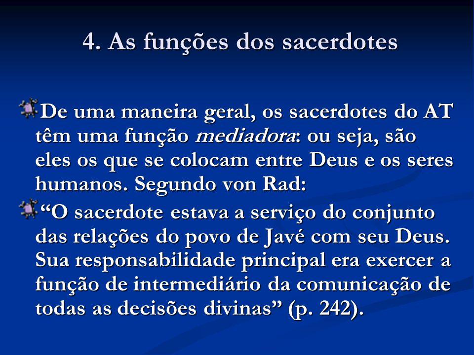 De uma maneira geral, os sacerdotes do AT têm uma função mediadora: ou seja, são eles os que se colocam entre Deus e os seres humanos.