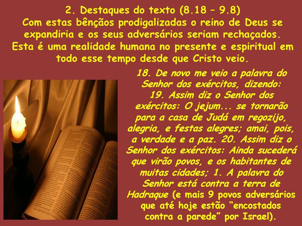 2. Destaques do texto (8.18 – 9.8) Com estas bênçãos prodigalizadas o reino de Deus se expandiria e os seus adversários seriam rechaçados. Esta é uma