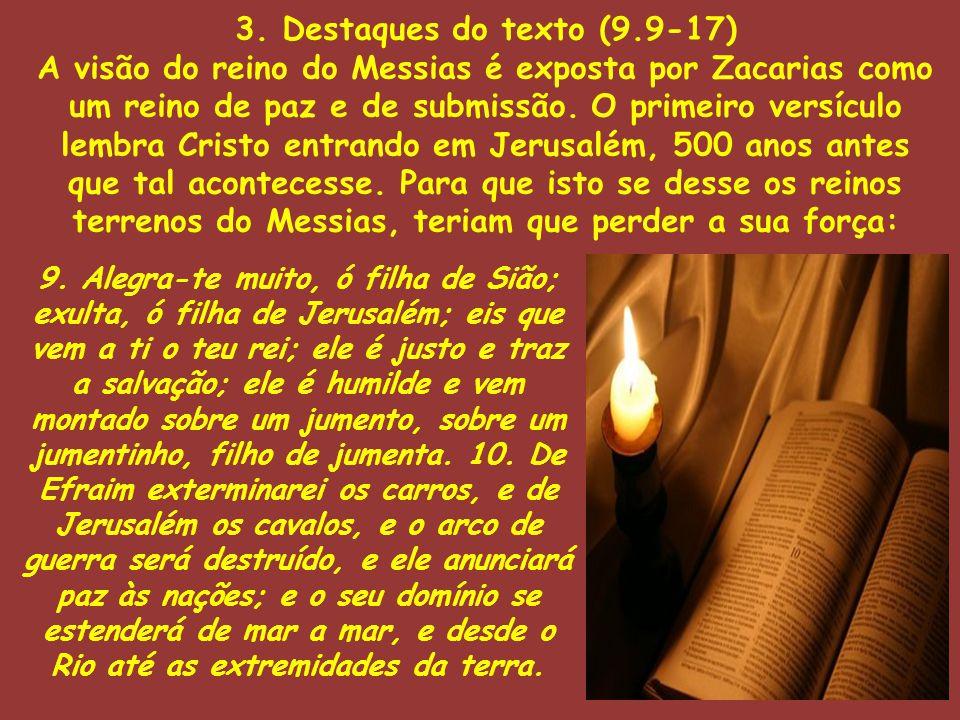 3. Destaques do texto (9.9-17) A visão do reino do Messias é exposta por Zacarias como um reino de paz e de submissão. O primeiro versículo lembra Cri