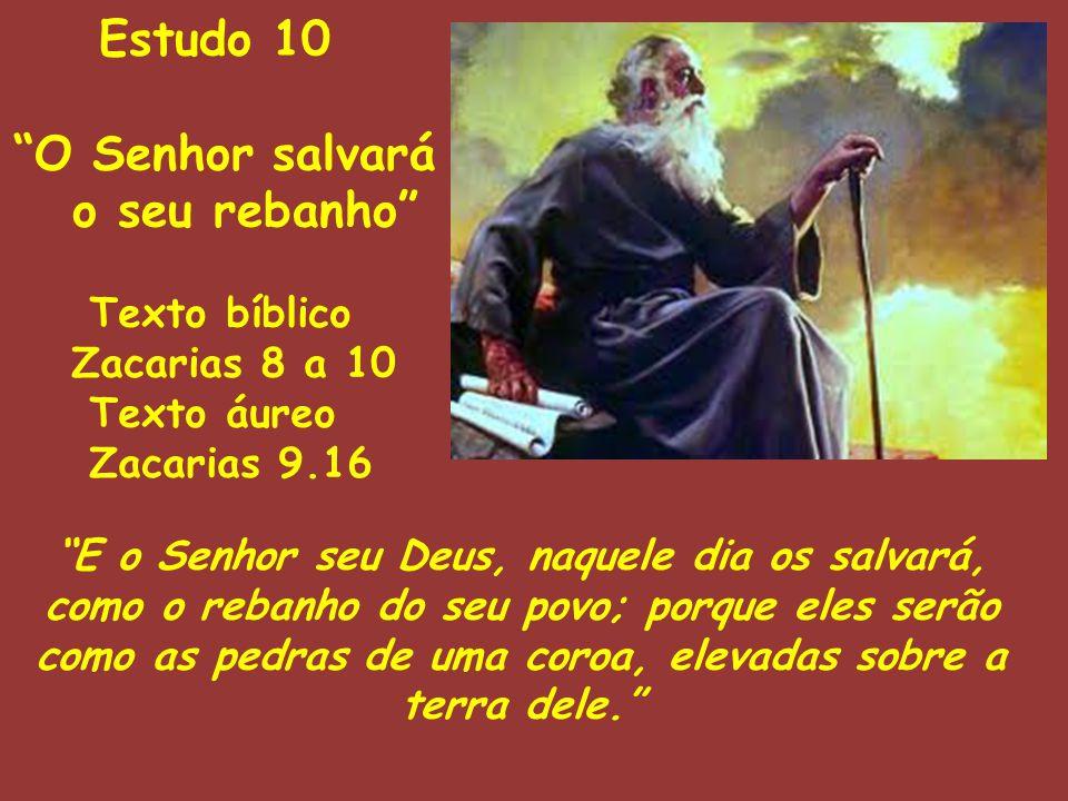 """Texto bíblico Zacarias 8 a 10 Texto áureo Zacarias 9.16 """"E o Senhor seu Deus, naquele dia os salvará, como o rebanho do seu povo; porque eles serão co"""