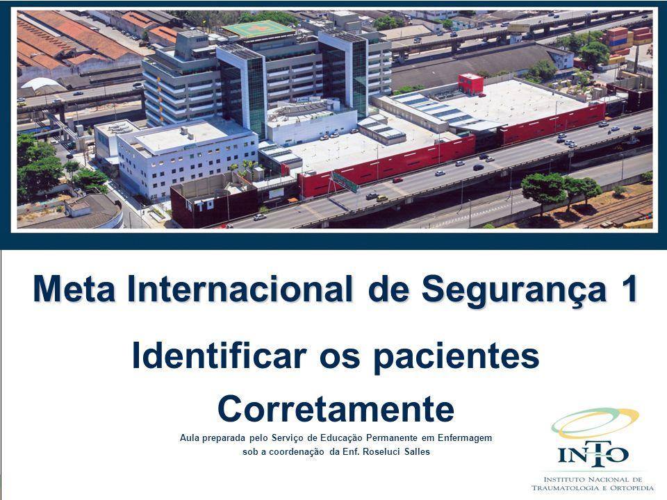 Meta Internacional de Segurança 1 Identificar os pacientes Corretamente Aula preparada pelo Serviço de Educação Permanente em Enfermagem sob a coorden