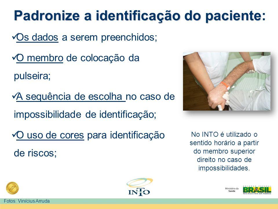Padronize a identificação do paciente Padronize a identificação do paciente: Os dados a serem preenchidos; O membro de colocação da pulseira; A sequên