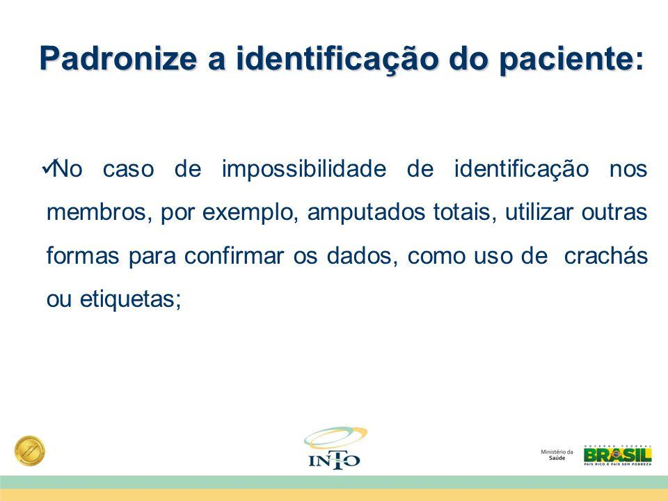 Padronize a identificação do paciente Padronize a identificação do paciente: No caso de impossibilidade de identificação nos membros, por exemplo, amp