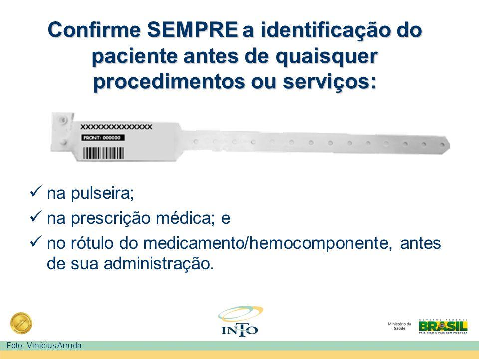 Confirme SEMPRE a identificação do paciente antes de quaisquer procedimentos ou serviços: na pulseira; na prescrição médica; e no rótulo do medicament