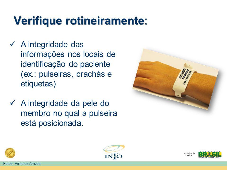 A integridade das informações nos locais de identificação do paciente (ex.: pulseiras, crachás e etiquetas) A integridade da pele do membro no qual a