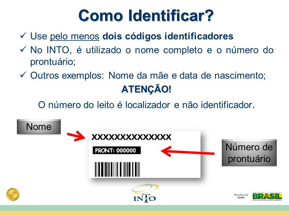 Use pelo menos dois códigos identificadores No INTO, é utilizado o nome completo e o número do prontuário; Outros exemplos: Nome da mãe e data de nasc