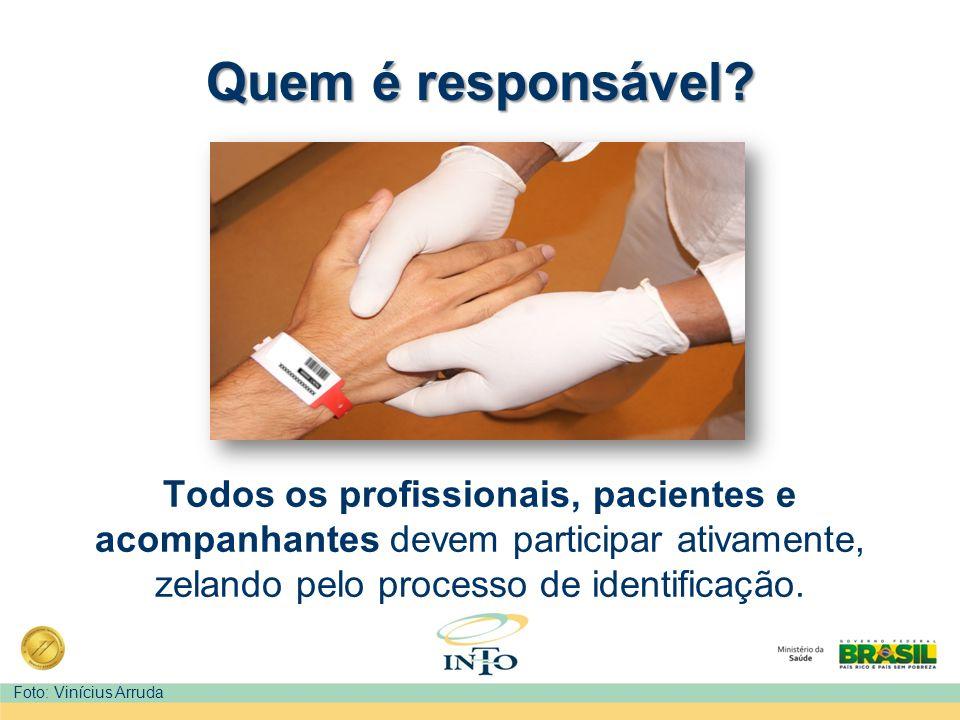 Todos os profissionais, pacientes e acompanhantes devem participar ativamente, zelando pelo processo de identificação. Quem é responsável? Foto: Viníc