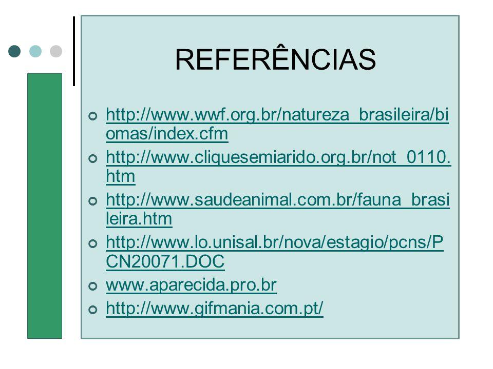 REFERÊNCIAS http://www.wwf.org.br/natureza_brasileira/bi omas/index.cfm http://www.cliquesemiarido.org.br/not_0110. htm http://www.saudeanimal.com.br/