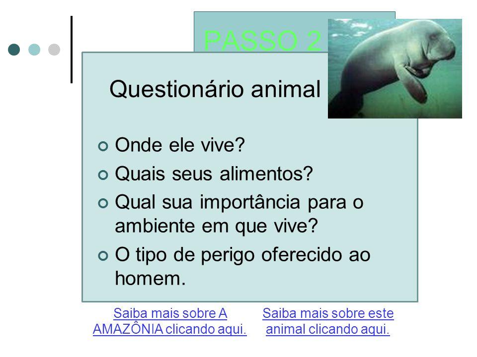 PASSO 2 Questionário animal Saiba mais sobre este animal clicando aqui.