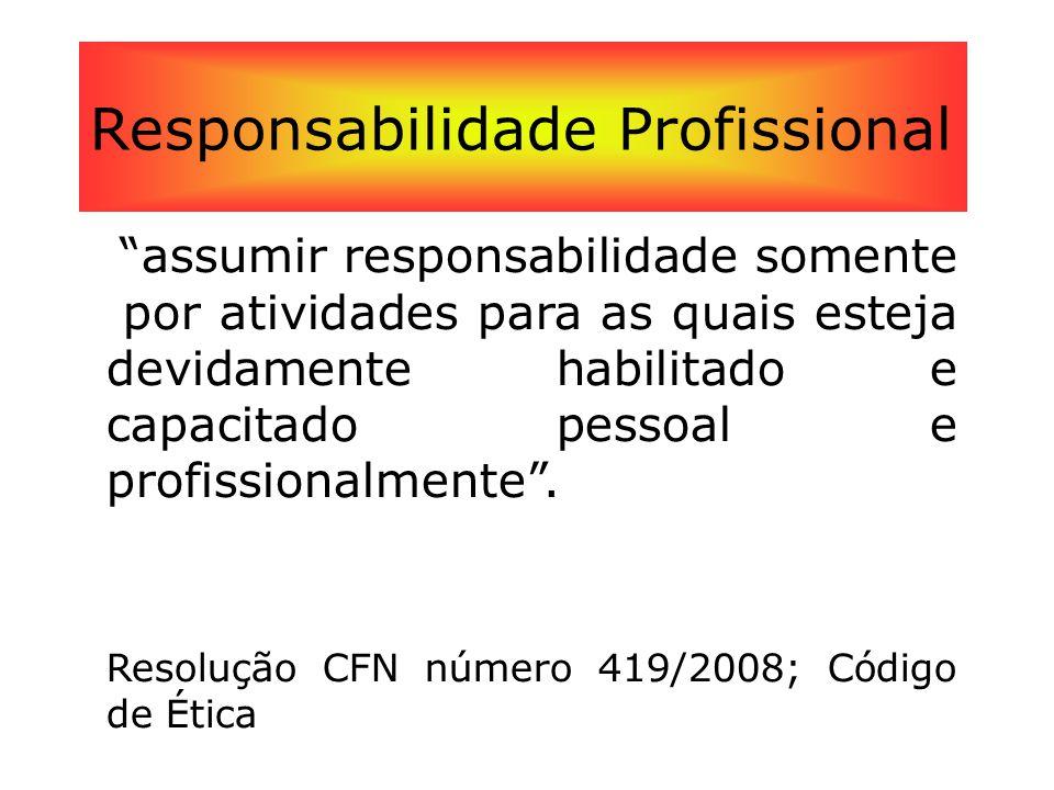 """Responsabilidade Profissional """"assumir responsabilidade somente por atividades para as quais esteja devidamente habilitado e capacitado pessoal e prof"""