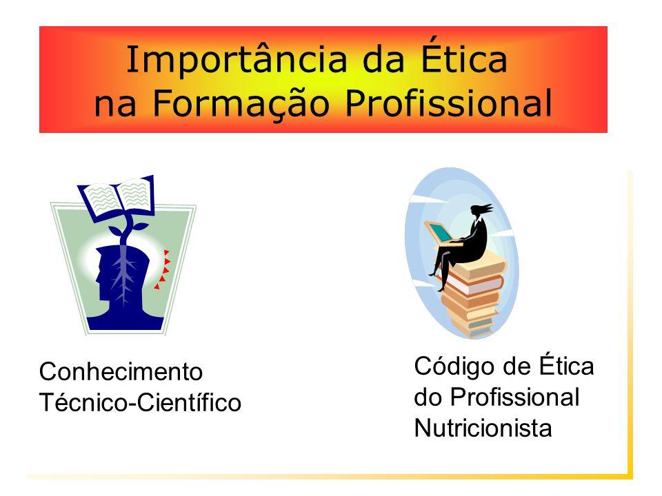 Como o profissional deve buscar este equilíbrio? Conhecimento Técnico-Científico Código de Ética do Profissional Nutricionista Importância da Ética na