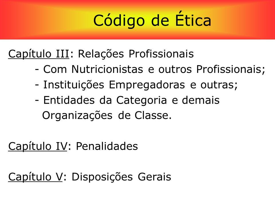 Código de Ética Profissional Capítulo III: Relações Profissionais - Com Nutricionistas e outros Profissionais; - Instituições Empregadoras e outras; -