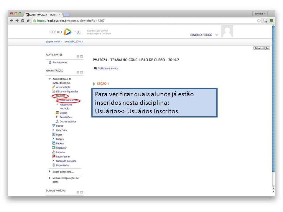 Para verificar quais alunos já estão inseridos nesta disciplina: Usuários-> Usuários Inscritos.