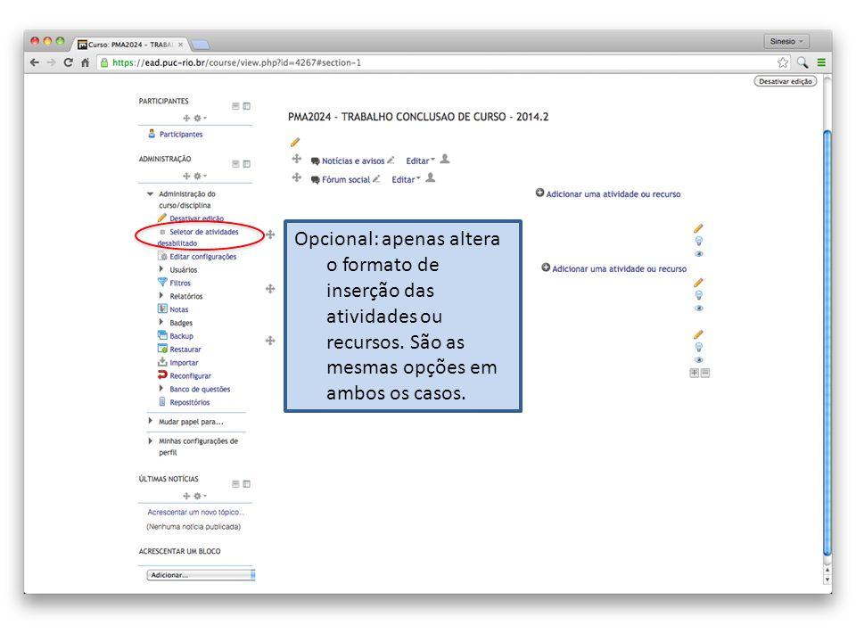 Opcional: apenas altera o formato de inserção das atividades ou recursos.