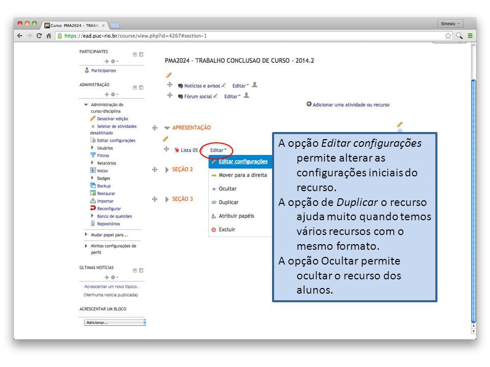A opção Editar configurações permite alterar as configurações iniciais do recurso.