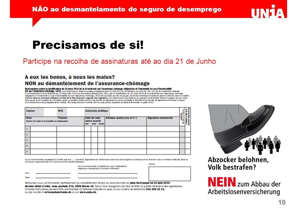 NÃO ao desmantelamento do seguro de desemprego 10 Precisamos de si! Participe na recolha de assinaturas até ao dia 21 de Junho
