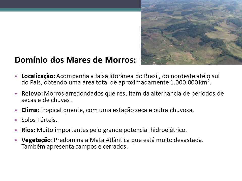 Domínio dos Mares de Morros: Localização: Acompanha a faixa litorânea do Brasil, do nordeste até o sul do País, obtendo uma área total de aproximadame