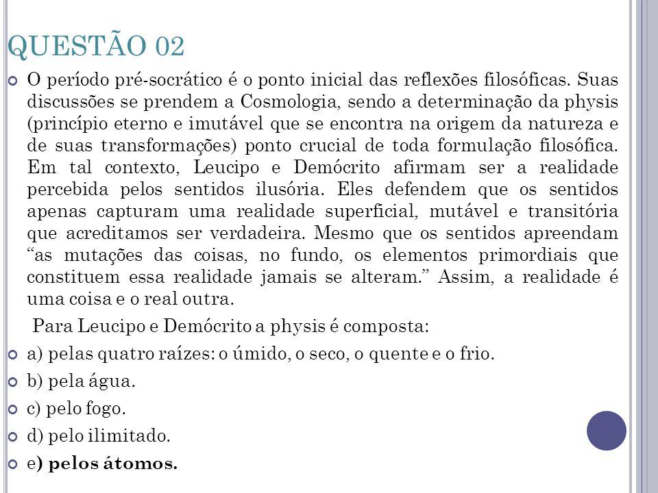 QUESTÃO 02 A opinião (doxa), no pensamento de Platão representa um saber sem fundamentação metódica.