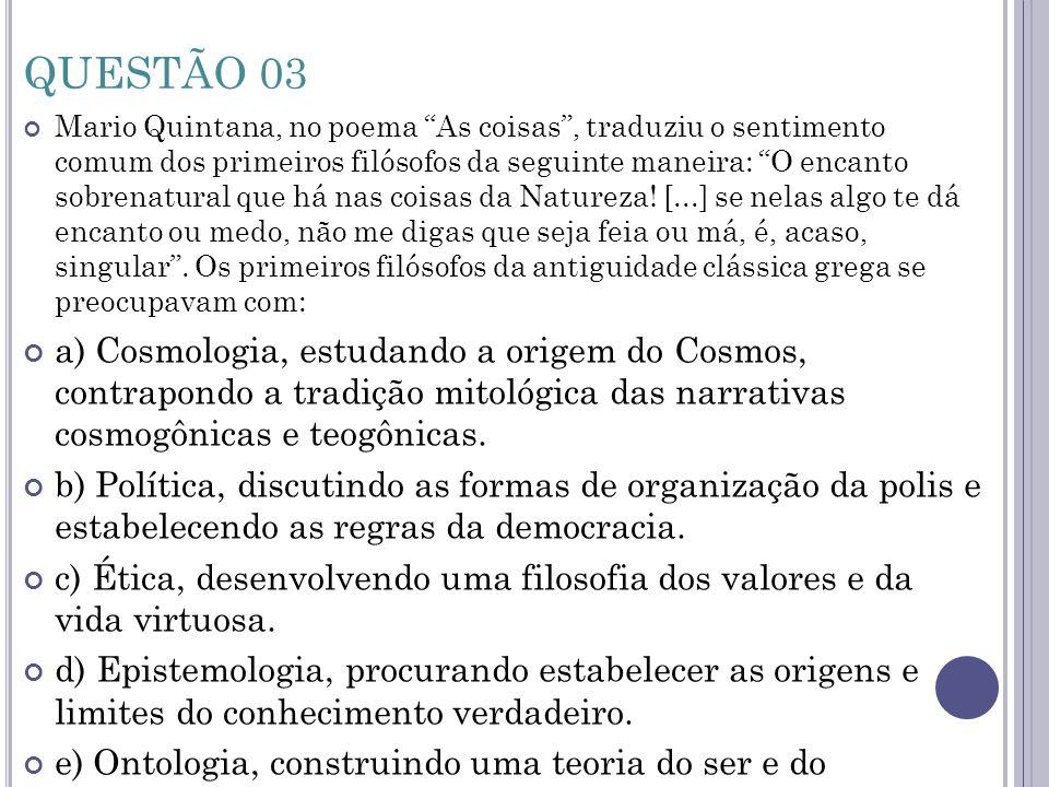"""QUESTÃO 03 Mario Quintana, no poema """"As coisas"""", traduziu o sentimento comum dos primeiros filósofos da seguinte maneira: """"O encanto sobrenatural que"""