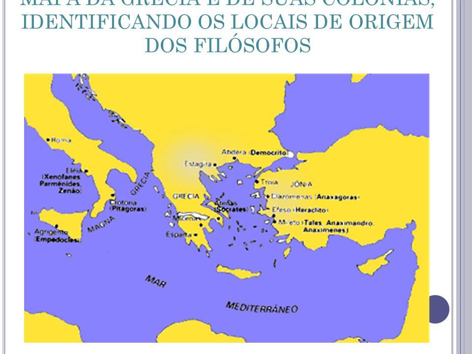 MAPA DA GRÉCIA E DE SUAS COLÔNIAS, IDENTIFICANDO OS LOCAIS DE ORIGEM DOS FILÓSOFOS