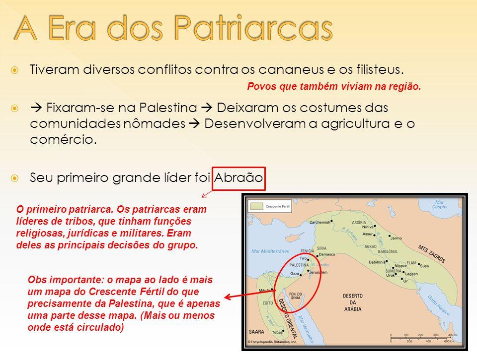  Tiveram diversos conflitos contra os cananeus e os filisteus.   Fixaram-se na Palestina  Deixaram os costumes das comunidades nômades  Desenvolv