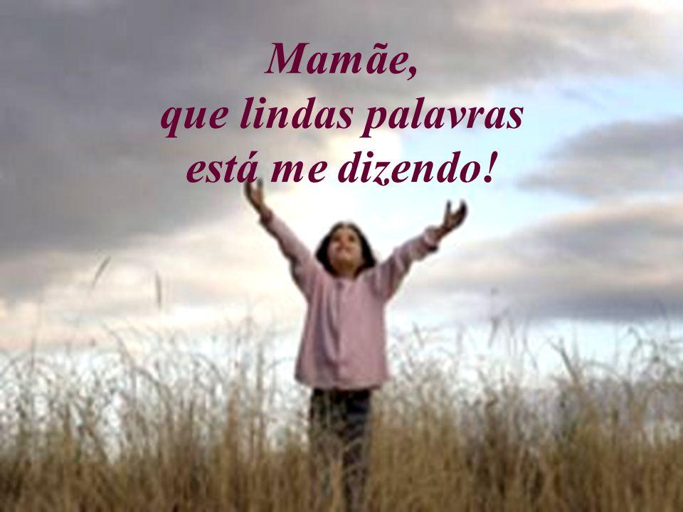 Então a Mãe tomou a palavra e disse a sua filha: Filha querida, sim, eu amo você, mas também amo todas as crianças do planeta.