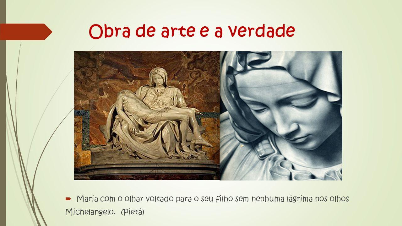 Obra de arte e a verdade  Maria com o olhar voltado para o seu filho sem nenhuma lágrima nos olhos Michelangelo.