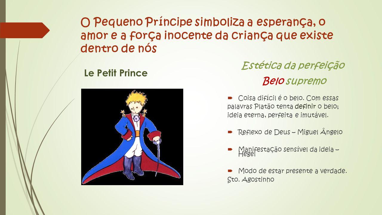 O Pequeno Príncipe simboliza a esperança, o amor e a força inocente da criança que existe dentro de nós Le Petit Prince Estética da perfeição Belo supremo  Coisa difícil é o belo.