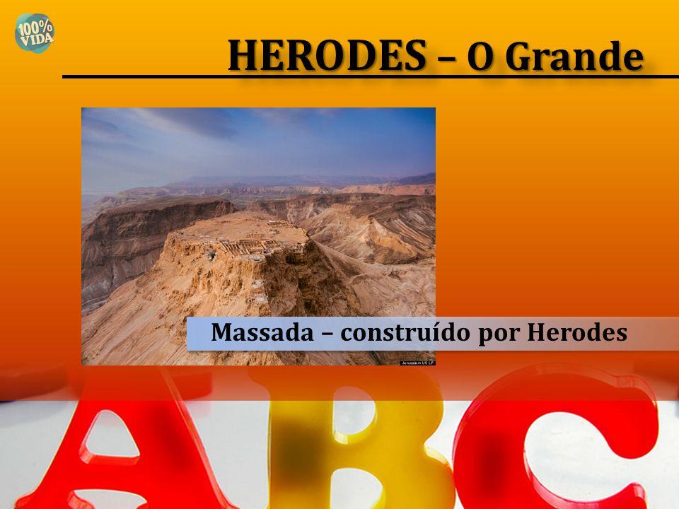 Massada – construído por Herodes HERODES – O Grande