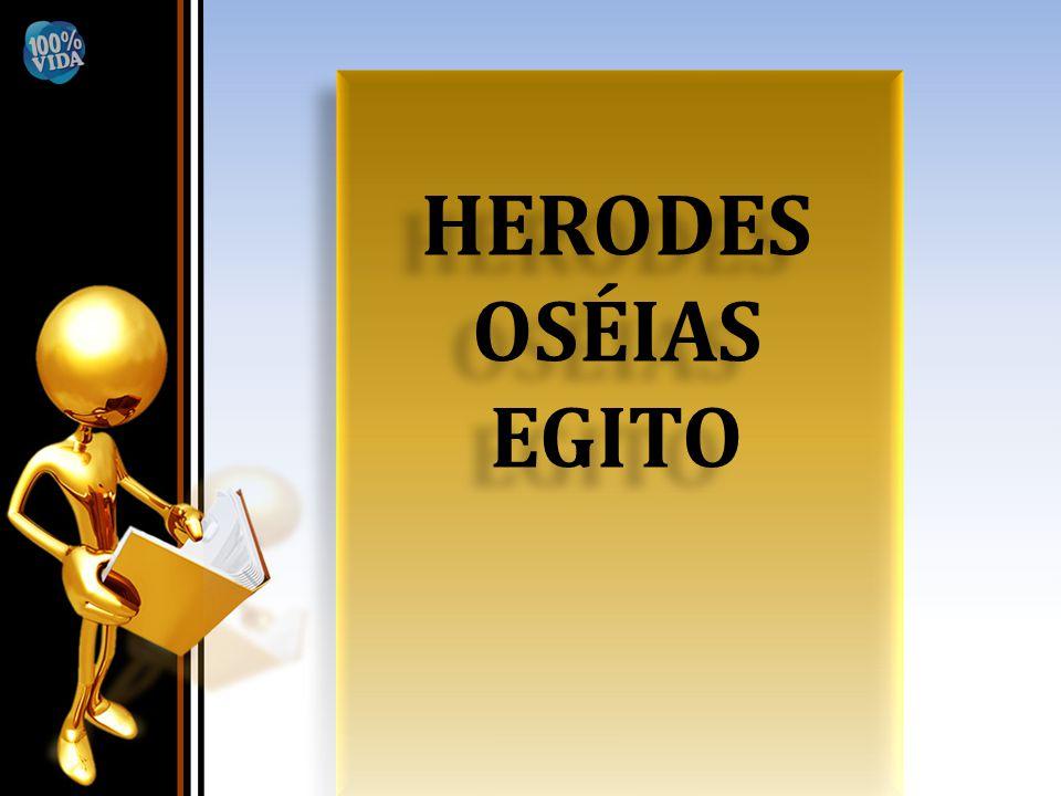 HERODES OSÉIAS EGITO HERODES OSÉIAS EGITO