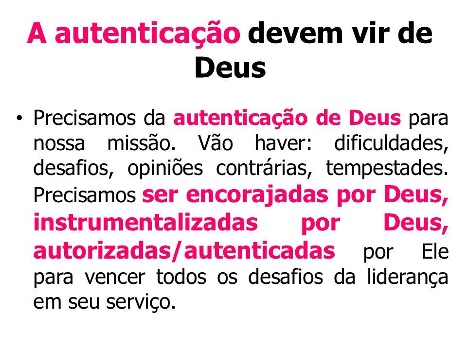 A autenticação devem vir de Deus Precisamos da autenticação de Deus para nossa missão.