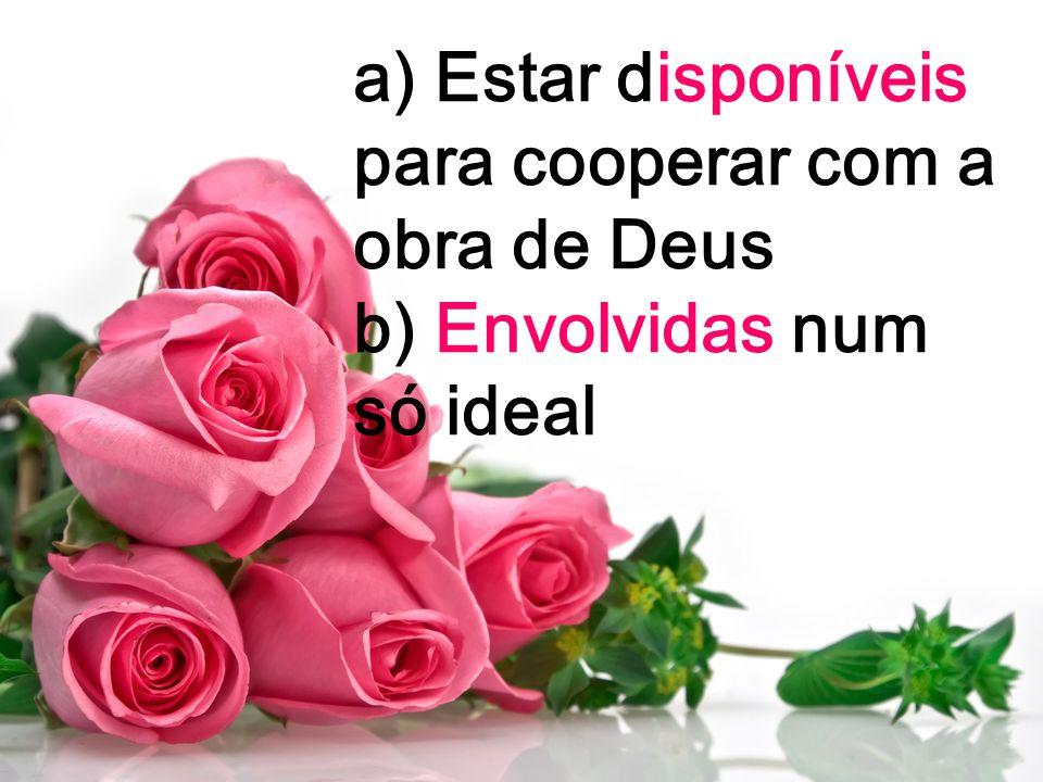 a) Estar disponíveis para cooperar com a obra de Deus b) Envolvidas num só ideal