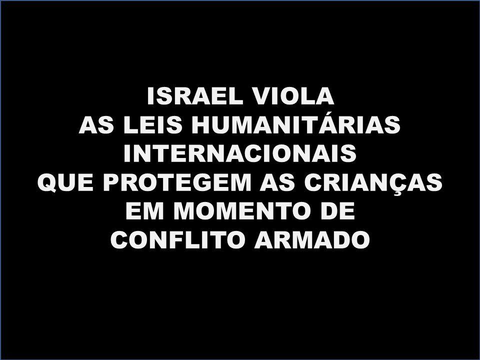 ISRAEL VIOLA AS LEIS HUMANITÁRIAS INTERNACIONAIS QUE PROTEGEM AS CRIANÇAS EM MOMENTO DE CONFLITO ARMADO