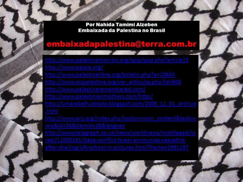 Por Nahida Tamimi Alzeben Embaixada da Palestina no Brasil embaixadapalestina@terra.com.br http://www.palestinemonitor.org/spip/spip.php?article15 htt